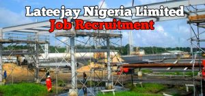 Lateejay Nigeria Limited Job Recruitment